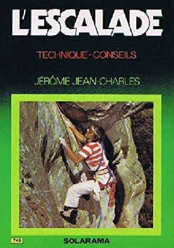 L'escalade : technique, conseils: Charles Jean