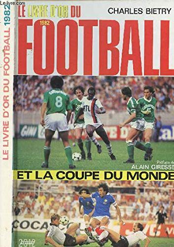 Le Livre d'Or Du Football 1982: Bietry, Charles {Author} with Alain Giresse {Preface By}