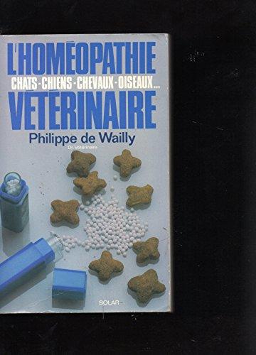 L'homéopathie vétérinaire : Chats-chiens-chevaux-oiseaux: Philippe de Wailly