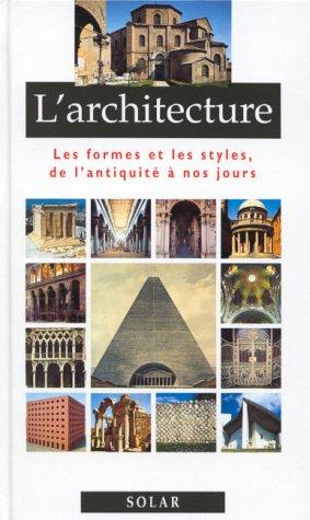 1 L'architecture : Les Formes et Les Styles de l'antiquité à nos jours: ...