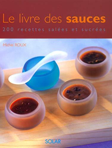 """""""le livre des sauces ; 200 recettes salees et sucrees"""": Michel Roux"""