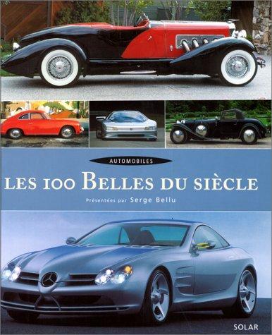 Les 100 belles du siècle : Automobiles: Bellu, Serge