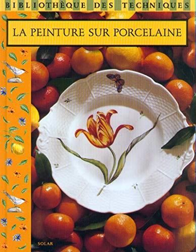 La peinture sur porcelaine (Bibliothèque des techniques): Fanny Bruno; Brigitte