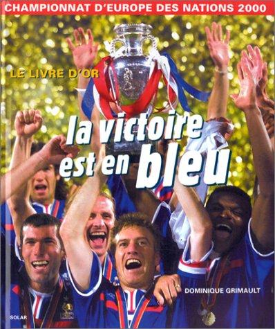 9782263029813: La victoire est en bleu : Championnat d'Europe des Nations 2000, le livre d'or