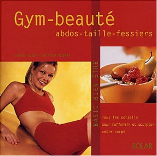 9782263033872: Gym beaut�, abdo, taille, fessiers : Tous les conseils pour prendre en main votre corps