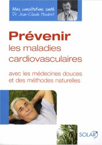 9782263038273: Prévenir les maladies cardiovasculaires : Avec les médecines douces et des méthodes naturelles