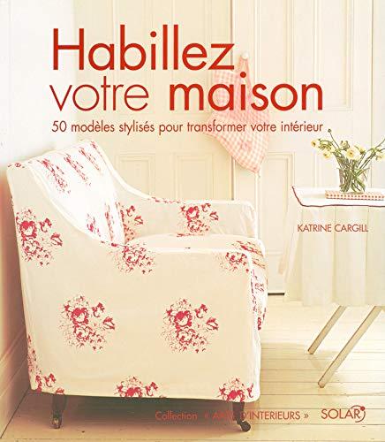 Habillez votre maison (French Edition): Katrin Cargill