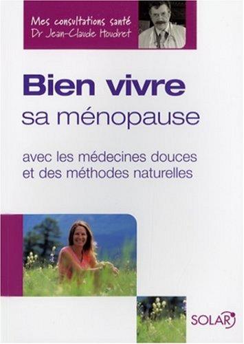 9782263042812: Bien vivre sa ménopause : Avec les médecines douces et des méthodes naturelles