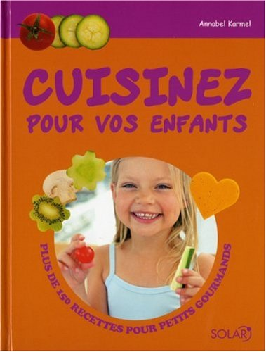 9782263043352: Cuisinez pour vos enfants : Plus de 150 recettes pour petits gourmands