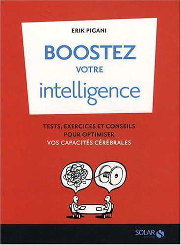 Boostez votre intelligence : Tests, exercices et conseils pour optimiser vos capacités c&...