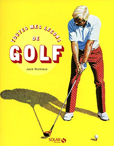Toutes mes leçons de golf (French Edition) (2263054871) by Jack Nicklaus