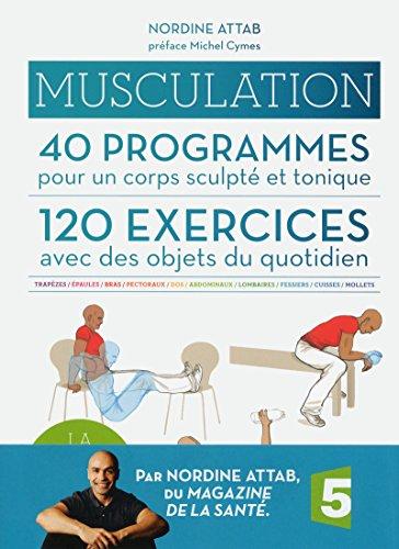 Musculation : 40 programmes pour un corps sculpté et tonique, 120 exercices avec des ...
