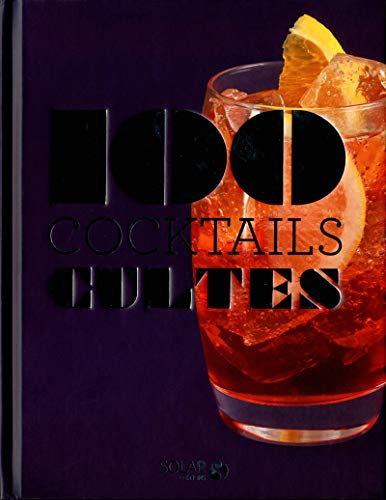 100 cocktails cultes: Bayle, Françoise