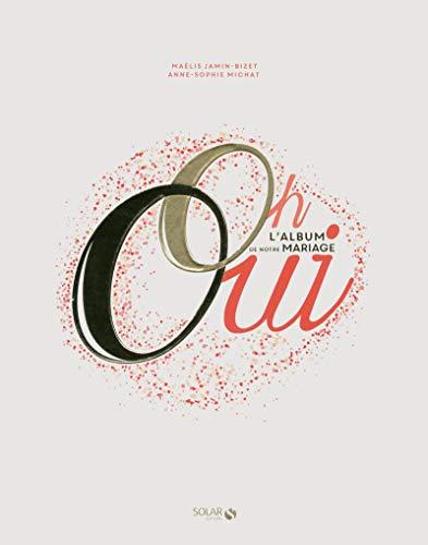 Oh oui / l'album de notre mariage: Jamin-Bizet