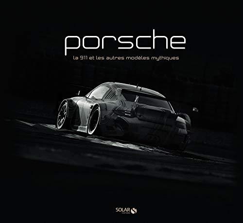 Porsche : La 911 et les autres modèles mythiques: Denis Riflade; Julien Diez; Laurent ...