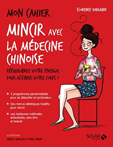 Mon cahier mincir avec la médecine chinoise: Dardaine, Florence