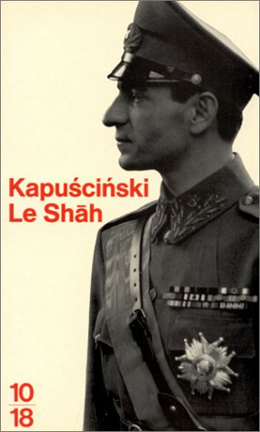 9782264020864: Le Shah ou La démesure du pouvoir (10/18)
