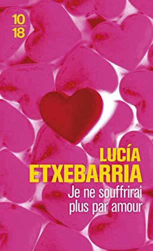 Je ne souffrirai plus par amour: Etxebarria, Lucia