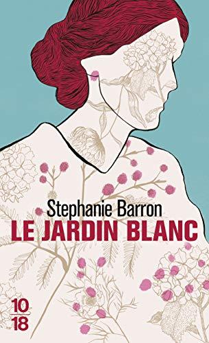 Le jardin blanc: Barron, Stéphanie