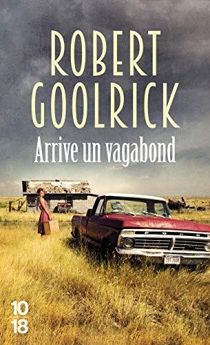 Arrive un vagabond: Goolrick, Robert