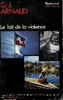 Le lait de la violence: Arnaud, Georges-Jean