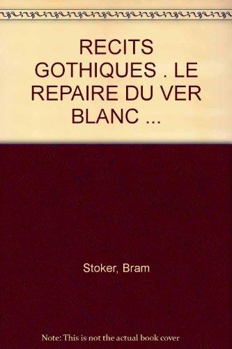 RECITS GOTHIQUES . LE REPAIRE DU VER: Bram Stoker