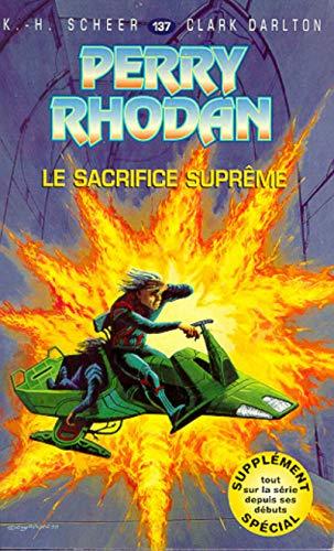 Perry Rhodan, tome 137: Le Sacrifice suprême (2265061344) by Karl-Herbert Scheer; Clark Darlton; Jean-Michel Archaimbault