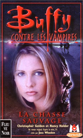 Buffy contre les vampires, tome 9 : La Chasse sauvage (French Edition): Golden, Christopher, Holder...