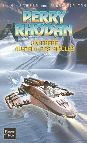 Perry Rhodan - Un frère au-delà des siècles - N°204: Scheer, K.h.