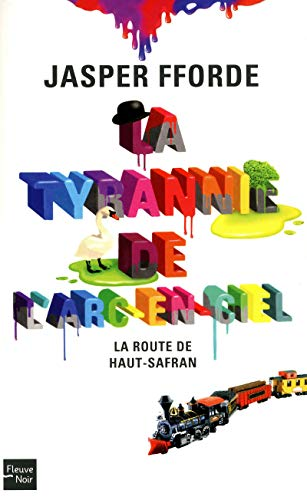 """""""la tyrannie de l'arc-en-ciel t.1 ; la route de haut-safran"""": Fforde Jasper"""