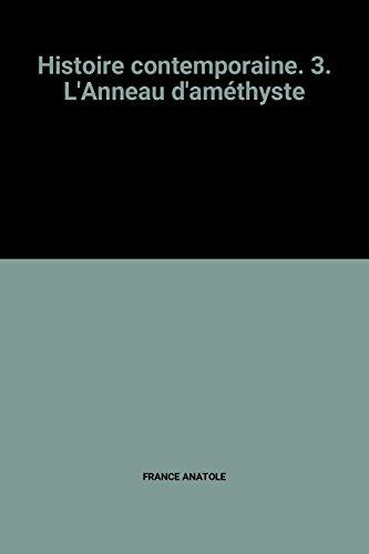 Histoire contemporaine. 3. L'Anneau d'améthyste: FRANCE ANATOLE