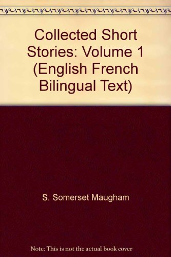 Collected Short Stories: Volume 1 (English French Bilingual Text): S. Somerset Maugham