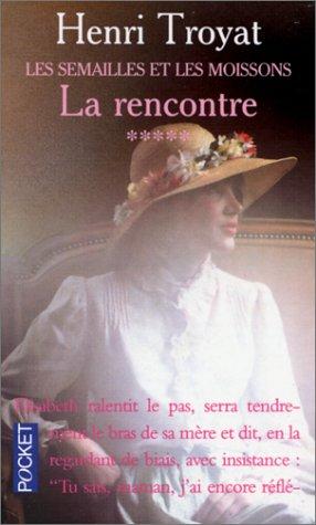 Semailles Et Les Moissons :RENCONTRE (French Edition) (2266029355) by Henri Troyat