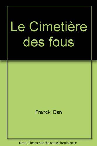 Le cimetiere des fous / roman: Dan Franck