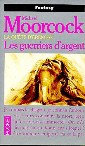 La Qu?te d'Erekos?, tome 2 : Les Guerriers d'argent (French Edition): Moorcock, Michael