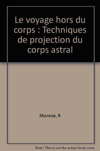9782266056779: Le voyage hors du corps Techniques de projection du corps astral