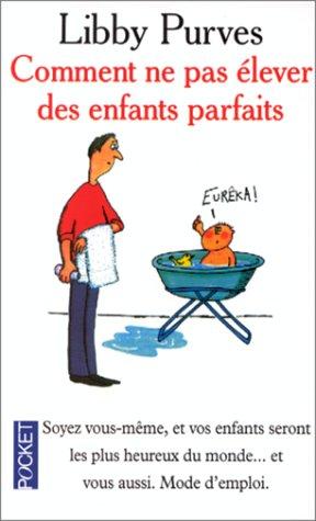 9782266070393: Comment ne pas �lever des enfants parfaits : Guide des trois � huit ans � l'intention des parents flemmards