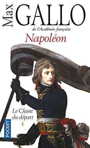 Napoléon Le chant du départ: Max Gallo
