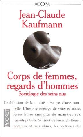 Corps de femmes, regards d'hommes. Sociologie des: KAUFMANN, Jean-Claude