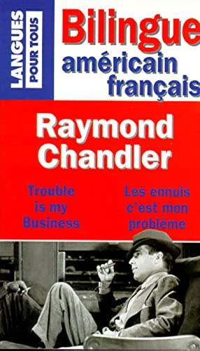 Les Ennuis, c'est mon problà me: Raymond Chandler