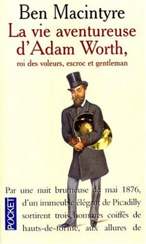 La Vie aventureuse d'Adam Worth, roi des: MacIntyre, Ben