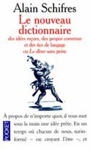 Nouveau dictionnaire des idà es reçues, des propos convenus et des tics de langage, ou, Le dîner ...