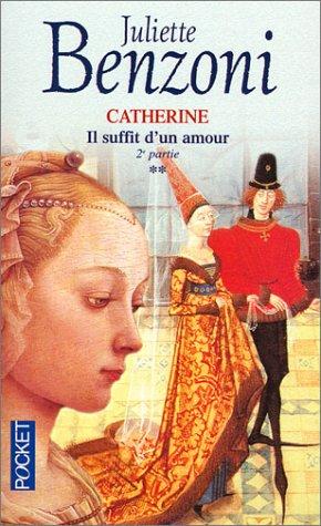Il suffit d'un amour, tome 2 : Catherine: Juliette Benzoni