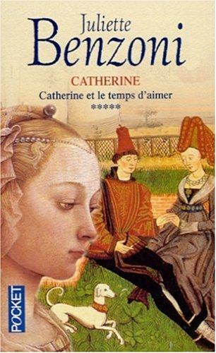 Catherine ET Le Temps D'Aimer (French Edition): Juliette Benzoni