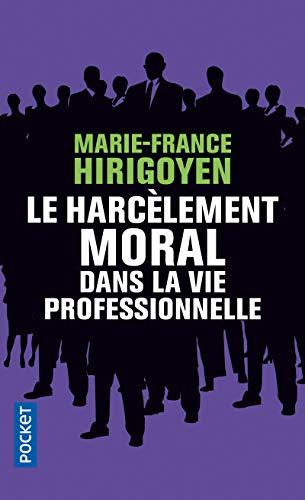 Le harcèlement moral dans la vie professionnelle: Hirigoyen, Marie-France
