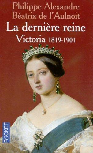 9782266116985: La Derni�re reine : Victoria, 1819-1901