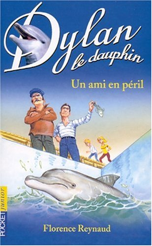 Dylan le dauphin, tome 3 : Un ami en péril: Florence Reynaud