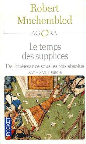 9782266132923: Le temps des supplices : De l'obéissance sous les rois absolus XVe-XVIIIe siècle (Agora)