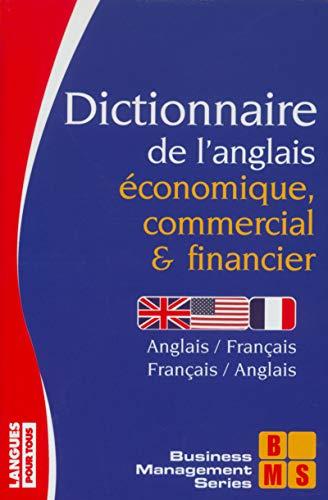 Dictionnaire de l'anglais économique, commercial et financier (French Edition): ...