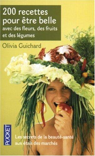 9782266145008: 200 Recettes pour être belle : Avec des fleurs, de fruits et des légumes